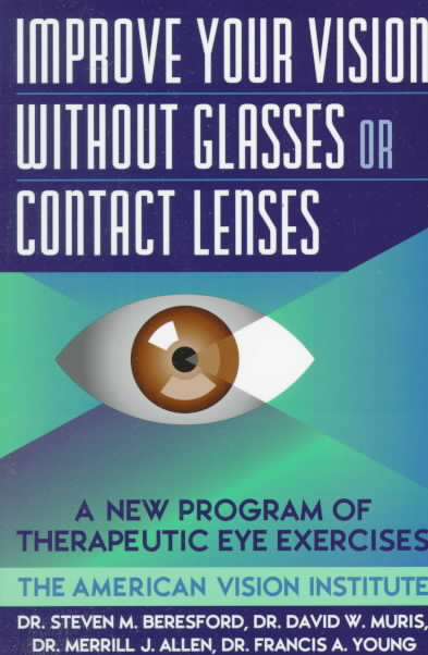 Improve Your Vision Without Glasses or Contact Lenses By Beresford, Steven M. (EDT)/ Allen, Merrill J./ Young, Francis/ Beresford, Steven M./ American Vision Institute (COR)
